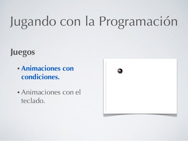 Jugando con la ProgramaciónJuegos • Animaciones   con  condiciones. • Animaciones   con el  teclado.
