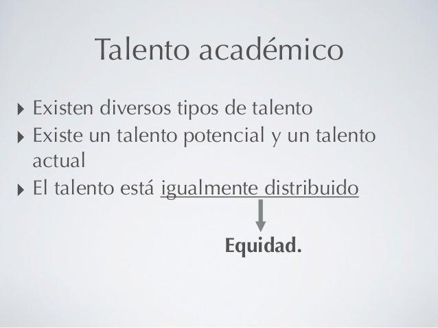 Talento académico‣ Existen diversos tipos de talento‣ Existe un talento potencial y un talento  actual‣ El talento está ig...