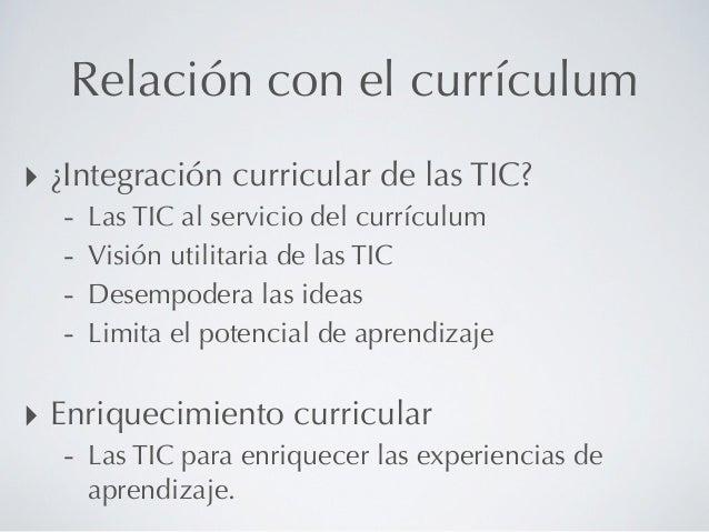 Enriquecimiento curricular con TIC‣ Para profesores  - Enriquecer la experiencia de enseñanza  - Promover el sentido creat...