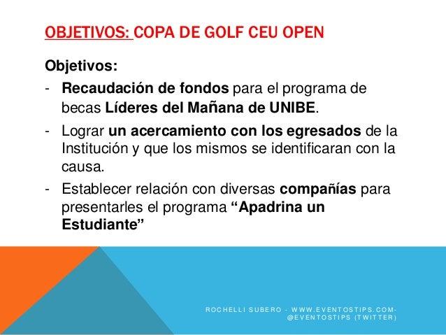 OBJETIVOS: COPA DE GOLF CEU OPENObjetivos:- Recaudación de fondos para el programa de  becas Líderes del Mañana de UNIBE.-...