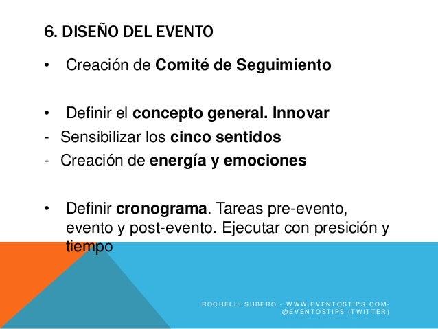 6. DISEÑO DEL EVENTO•   Creación de Comité de Seguimiento•   Definir el concepto general. Innovar- Sensibilizar los cinco ...