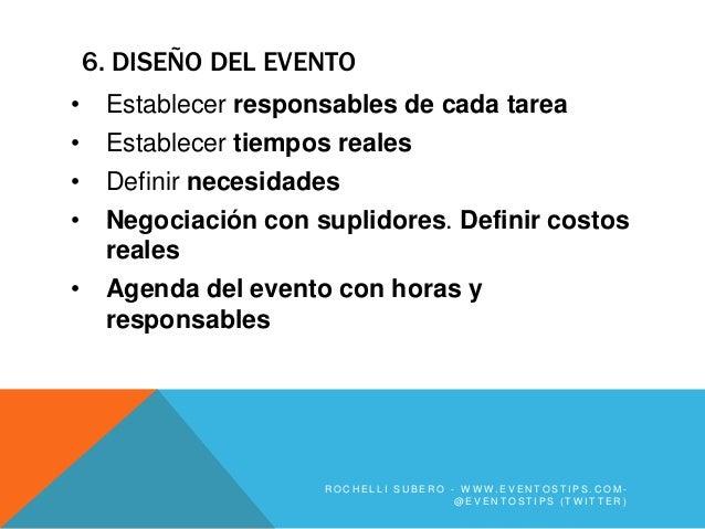 6. DISEÑO DEL EVENTO•    Establecer responsables de cada tarea•    Establecer tiempos reales•    Definir necesidades•    N...
