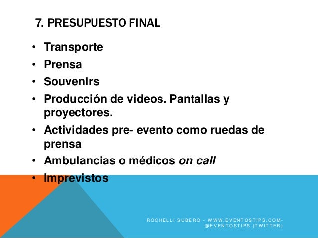 7. PRESUPUESTO FINAL• Transporte• Prensa• Souvenirs• Producción de videos. Pantallas y  proyectores.• Actividades pre- eve...