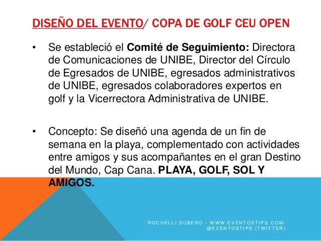 DISEÑO DEL EVENTO/ COPA DE GOLF CEU OPEN•   Se estableció el Comité de Seguimiento: Directora    de Comunicaciones de UNIB...