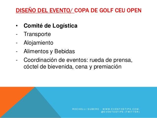 DISEÑO DEL EVENTO/ COPA DE GOLF CEU OPEN•   Comité de Logística-   Transporte-   Alojamiento-   Alimentos y Bebidas-   Coo...
