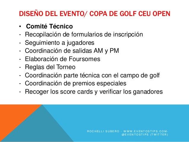 DISEÑO DEL EVENTO/ COPA DE GOLF CEU OPEN•   Comité Técnico-   Recopilación de formularios de inscripción-   Seguimiento a ...