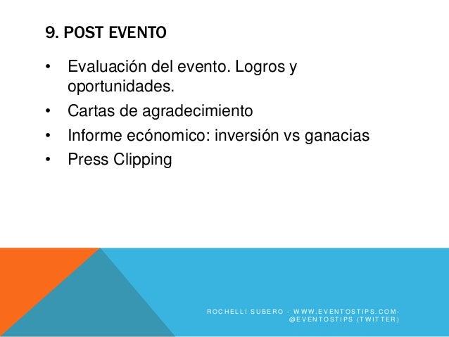 9. POST EVENTO•   Evaluación del evento. Logros y    oportunidades.•   Cartas de agradecimiento•   Informe ecónomico: inve...