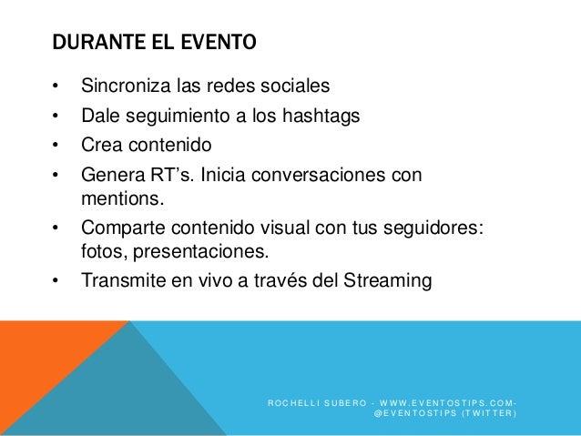 DURANTE EL EVENTO•   Sincroniza las redes sociales•   Dale seguimiento a los hashtags•   Crea contenido•   Genera RT's. In...