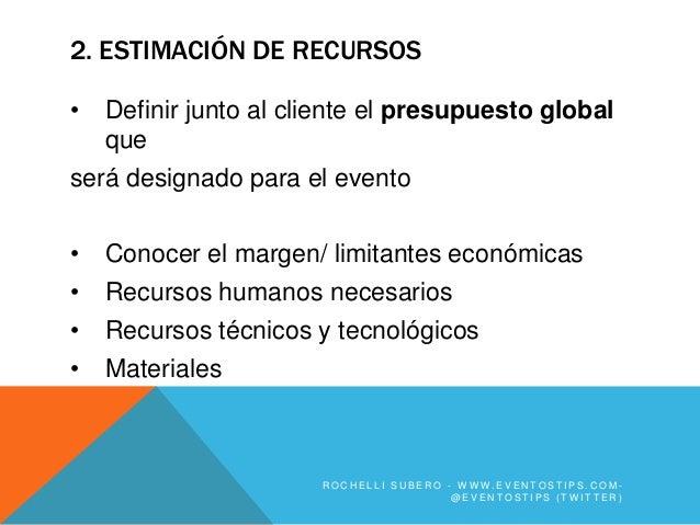 2. ESTIMACIÓN DE RECURSOS•   Definir junto al cliente el presupuesto global    queserá designado para el evento•   Conocer...