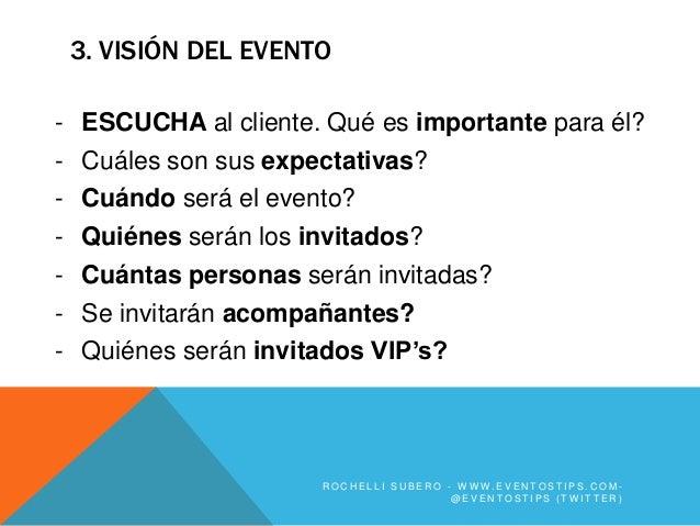 3. VISIÓN DEL EVENTO- ESCUCHA al cliente. Qué es importante para él?- Cuáles son sus expectativas?- Cuándo será el evento?...