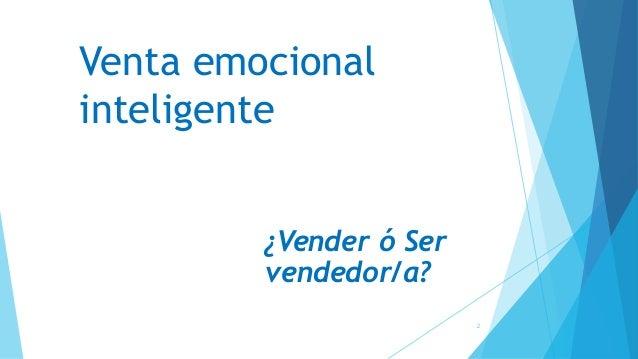 Venta emocional inteligente ¿Qué es Vender? 2 ¿Vender ó Ser vendedor/a?