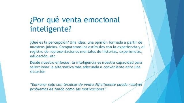 ¿Por qué venta emocional inteligente? ¿Qué es la percepción? Una idea, una opinión formada a partir de nuestros juicios. C...