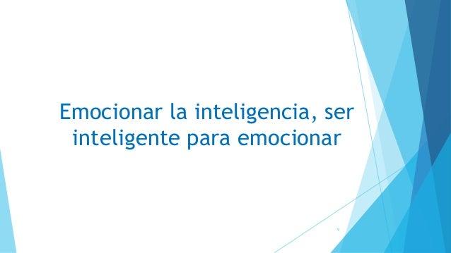 Emocionar la inteligencia, ser inteligente para emocionar 9