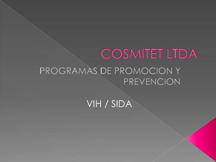 COSMITET LTDA<br />PROGRAMAS DE PROMOCION Y PREVENCION<br />VIH / SIDA<br />