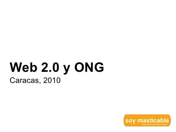 <ul><li>Web 2.0 y ONG </li></ul><ul><li>Caracas, 2010 </li></ul>