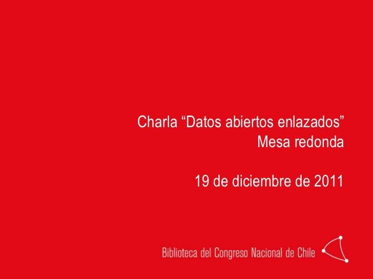 "Charla ""Datos abiertos enlazados"" Mesa redonda 19 de diciembre de 2011"