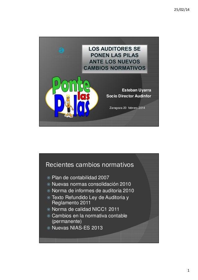 25/02/14  Esteban Uyarra Socio Director Audinfor Zaragoza 20 febrero 2014  Recientes cambios normativos Plan de contabilid...