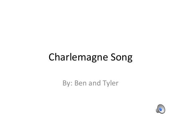 Charlemagne Song  By: Ben and Tyler