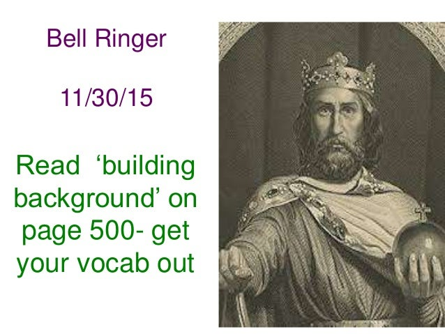 Read 'building background' on page 500- get your vocab out Bell Ringer 11/30/15