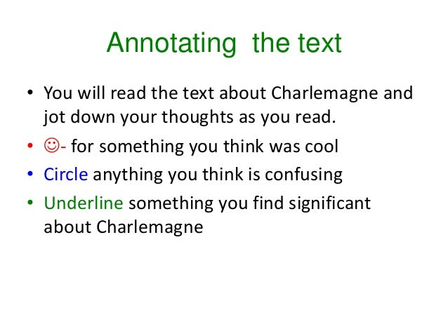 Annotating the text • You will read the text about Charlemagne and jot down your thoughts as you read. • - for something ...