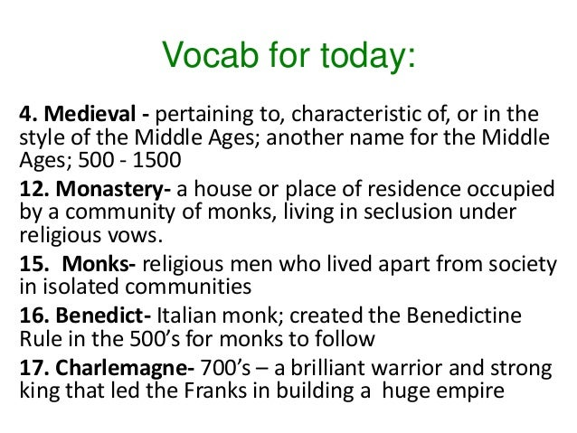 Vocab for today: 4. Medieval - pertaining to, characteristic of, or in the style of the Middle Ages; another name for the ...