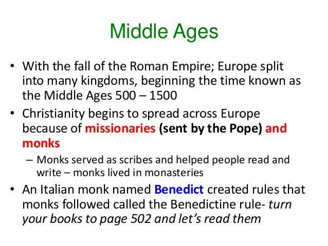 Middle Ages • With the fall of the Roman Empire; Europe split into many kingdoms, beginning the time known as the Middle A...