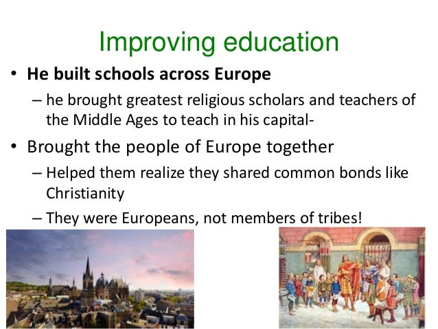 Improving education • He built schools across Europe – he brought greatest religious scholars and teachers of the Middle A...
