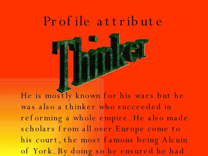 Profile attribute Thinker He is mostly known for his wars but he was also a thinker who succeeded in reforming a whole emp...