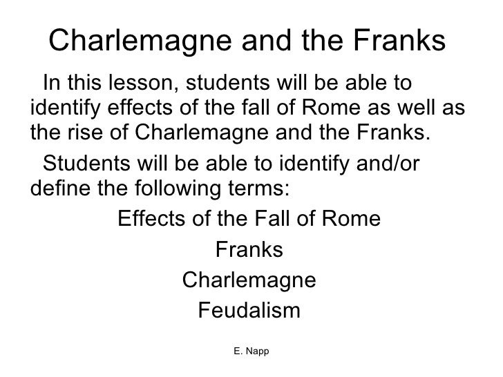 Charlemagne and the Franks In this lesson, students will be able to identify effects of the fall of Rome as well as the ri...