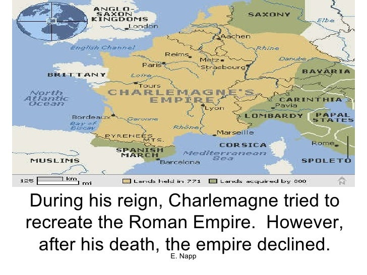 During his reign, Charlemagne tried to recreate the Roman Empire.  However, after his death, the empire declined.