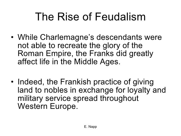 The Rise of Feudalism <ul><li>While Charlemagne's descendants were not able to recreate the glory of the Roman Empire, the...