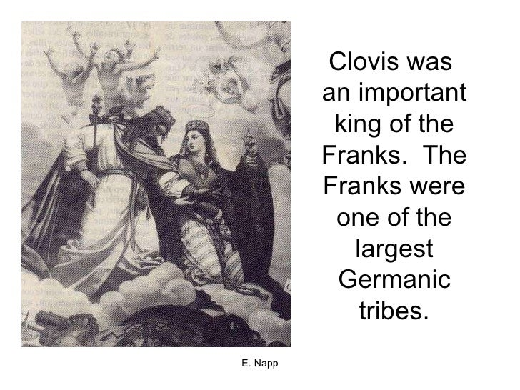 Clovis was  an important king of the Franks.  The Franks were one of the largest Germanic tribes.