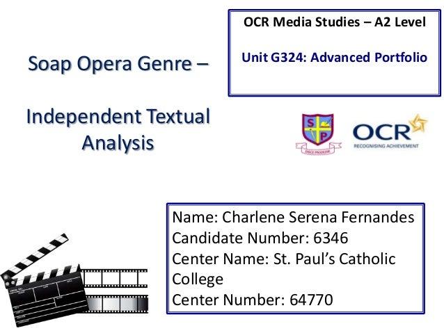 OCR Media Studies – A2 Level  Soap Opera Genre –  Unit G324: Advanced Portfolio  Independent Textual Analysis Name: Charle...