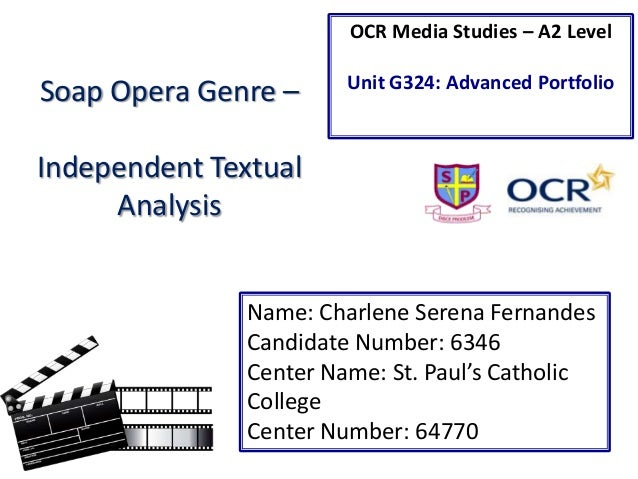 OCR Media Studies – A2 Level  Soap Opera Genre –  Unit G324: Advanced Portfolio  Independent Textual Analysis Name: Charle...