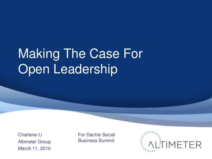 Making The Case For Open Leadership<br />Charlene Li<br />Altimeter Group<br />March 11, 2010<br />1<br />For Dachis Socia...
