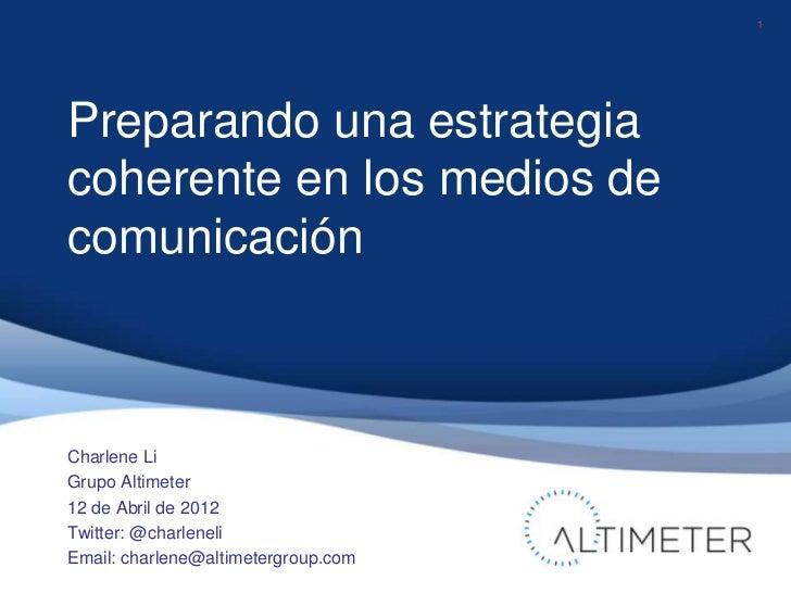 1<br />Preparando una estrategia coherente en los medios de comunicación<br />Charlene Li<br />Grupo Altimeter<br />12 de ...
