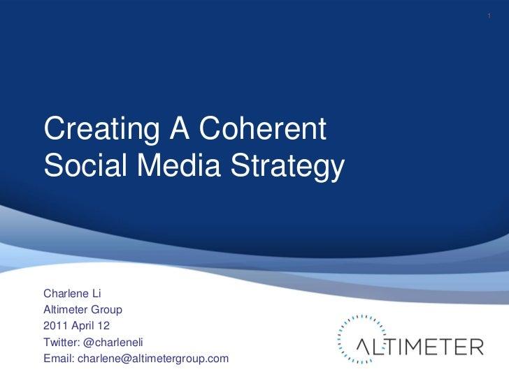 1Creating A CoherentSocial Media StrategyCharlene LiAltimeter Group2011 April 12Twitter: @charleneliEmail: charlene@altime...