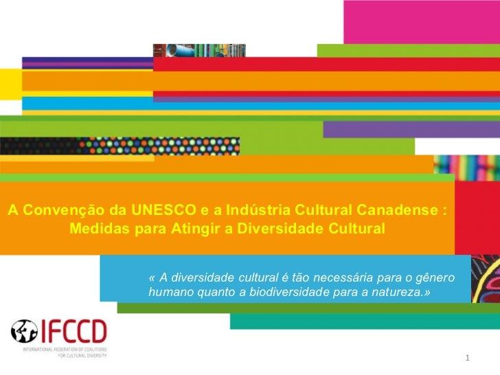 «A diversidade cultural é tão necessária para o gênero humano quanto a biodiversidade para a natureza.» A Convenção da UN...