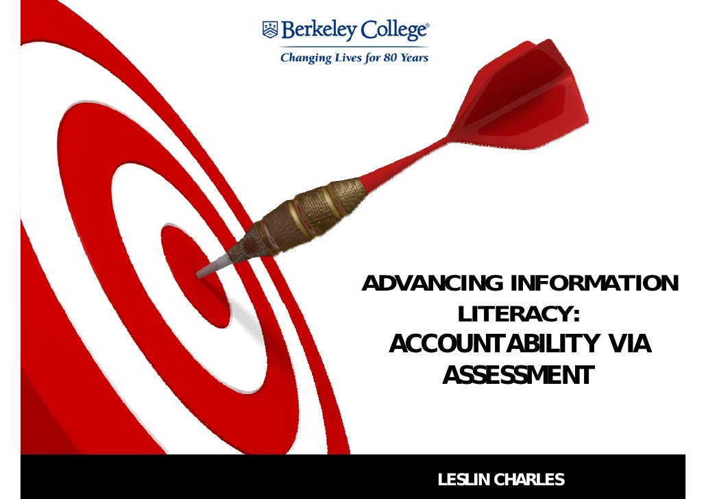 ADVANCING INFORMATION      LITERACY:  ACCOUNTABILITY VIA     ASSESSMENT     LESLIN CHARLES