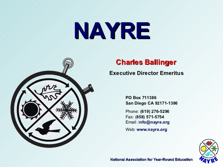 National Association for Year-Round Education NAYRE Charles Ballinger Executive Director Emeritus Email:  i [email_address...