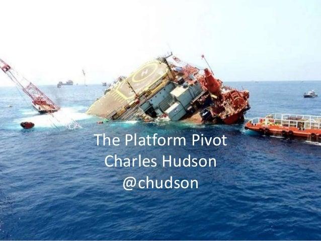 The Platform Pivot Charles Hudson   @chudson