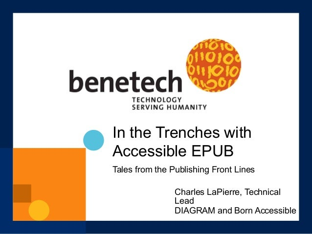 In the Trenches with Accessible EPUB Tales from the Publishing Front Lines Charles LaPierre, Technical Lead DIAGRAM and Bo...
