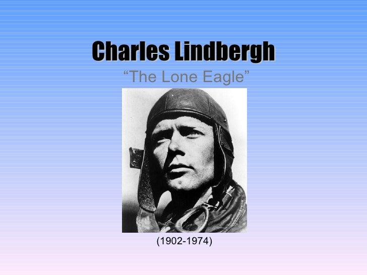 """Charles Lindbergh """" The Lone Eagle"""" (1902-1974)"""
