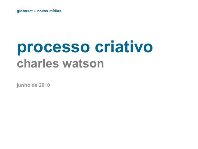 processo criativo charles watson junho de 2010 globosat » novas mídias