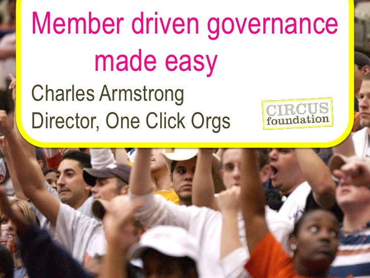 Member driven governance<br />         made easy<br />Charles Armstrong<br />Director, One Click Orgs<br />