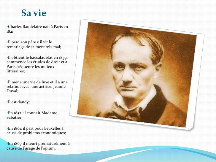 Sa vie<br /><ul><li>Charles Baudelaire nait à Paris en 1821;