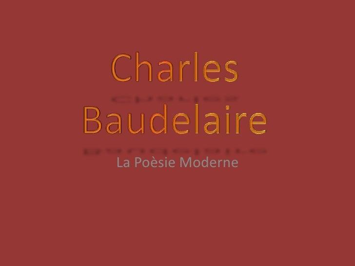 Charles Baudelaire<br />La Poèsie Moderne<br />