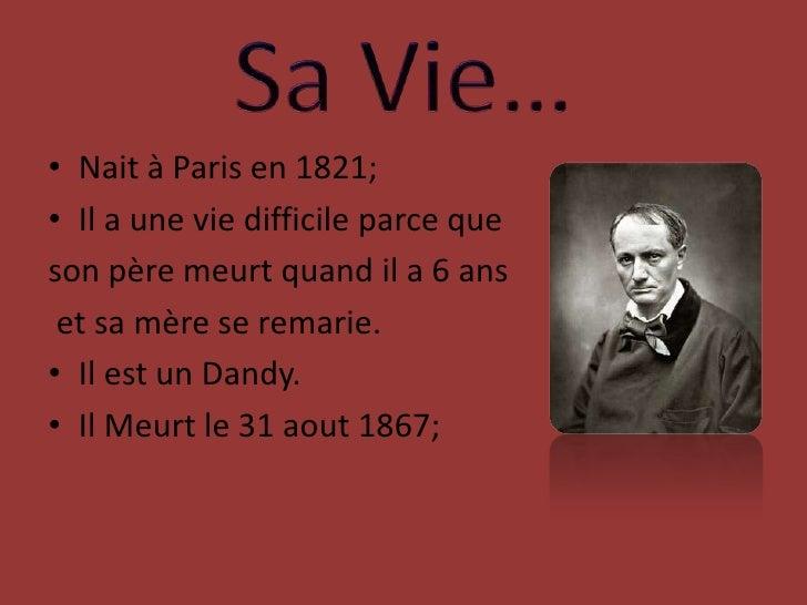 Sa Vie…<br />Nait à Paris en 1821;<br />Il a une vie difficile parce que<br />son pèremeurtquand il a 6 ans<br /> et sa mè...