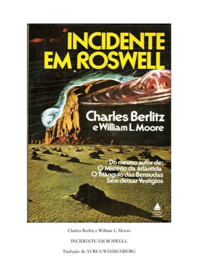 Charles Berlitz e William L. Moore INCIDENTE EM ROSWELL Tradução de AUREA WEISSENBERG
