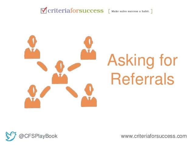 Asking for  Referrals  @CFSPlayBook www.criteriaforsuccess.com